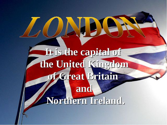 It is the capital of the United Kingdom of Great Britain and Northern Ireland.