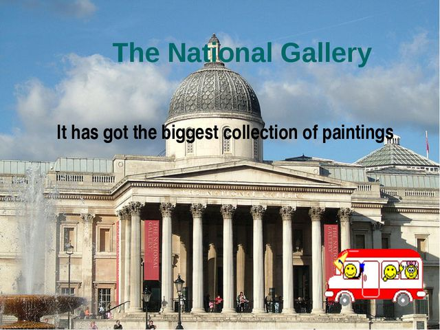 The National Gallery It has got the biggest collection of paintings
