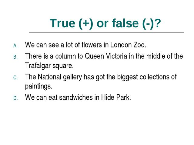 True (+) or false (-)? We can see a lot of flowers in London Zoo. There is a...
