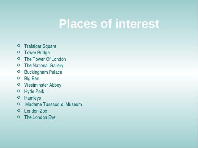Places of interest Trafalgar Square Tower Bridge The Tower Of London The Nati...