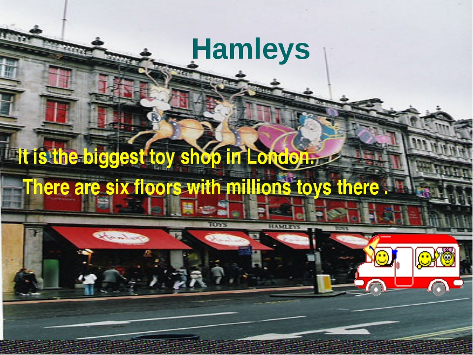 It is the biggest toy shop in London. There are six floors with millions toy...