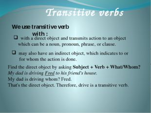 We use transitive verb with : Transitive verbs with a direct object and tran