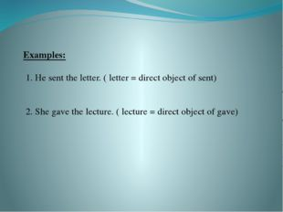 Examples: 1. He sent the letter. ( letter = direct object of sent) 2. She ga