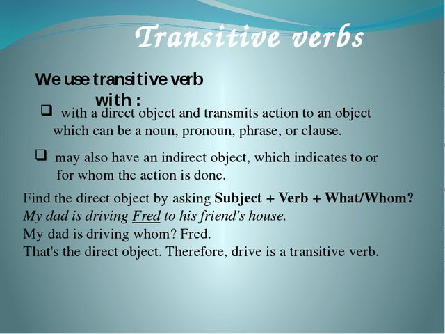 We use transitive verb with : Transitive verbs with a direct object and tran...