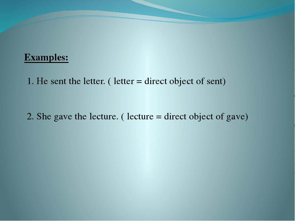 Examples: 1. He sent the letter. ( letter = direct object of sent) 2. She ga...