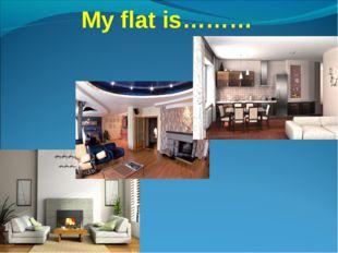 My flat is………