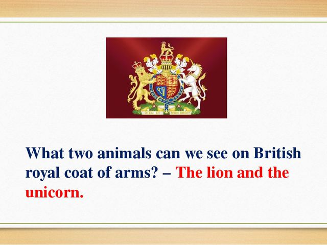 What two animals can we see on British royal coat of arms? – The lion and the...