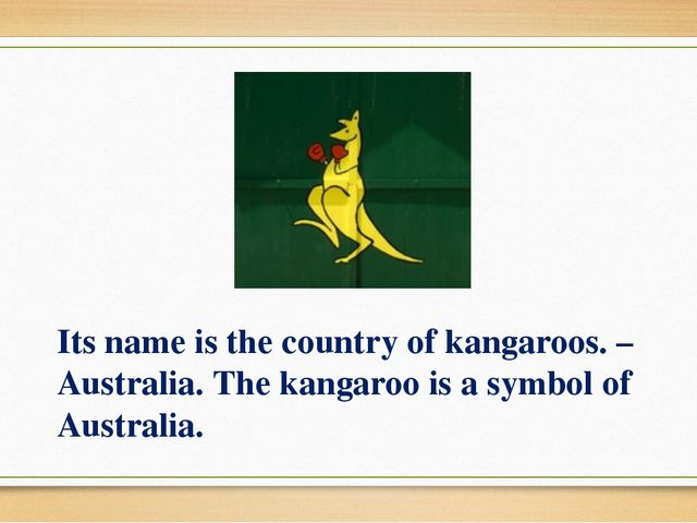 Its name is the country of kangaroos. – Australia. The kangaroo is a symbol o...
