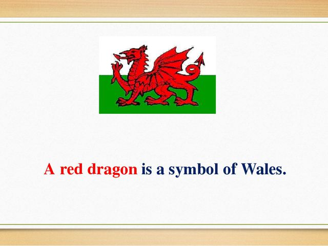 A red dragon is a symbol of Wales.