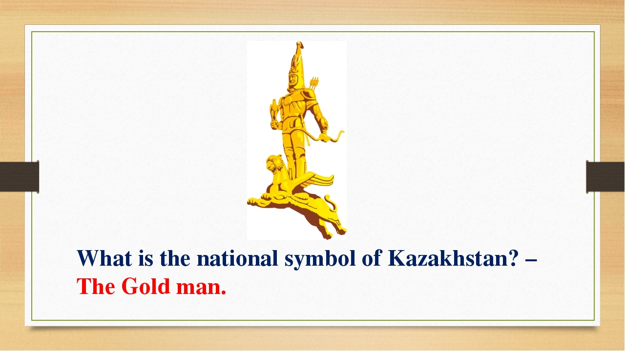 What is the national symbol of Kazakhstan? – The Gold man.