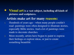 Visual art is a vast subject, including all kinds of pictures and sculptures.
