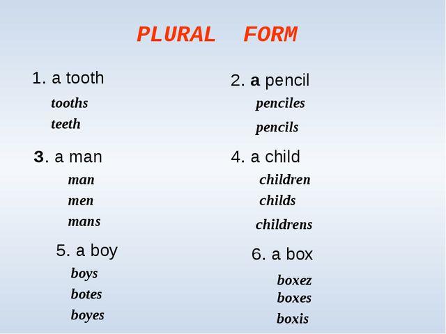 PLURAL FORM 1. a tooth 2. a pencil З. a man 4. a child tooths teeth pencils...
