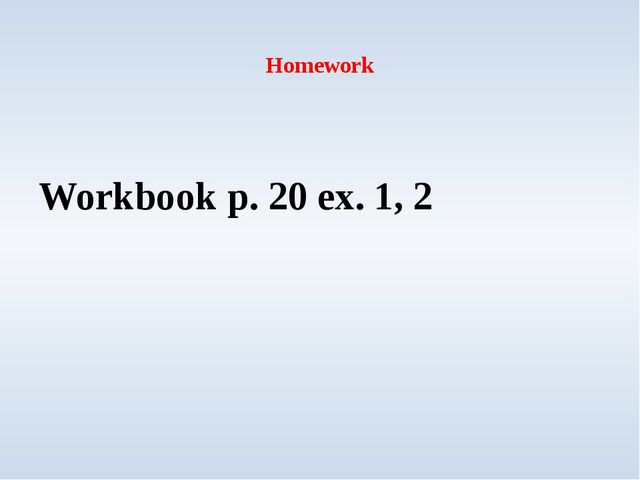 Homework Workbook p. 20 ex. 1, 2