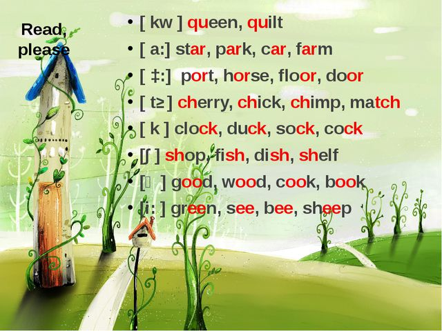 Read, please [ kw ] queen, quilt [ a:] star, park, car, farm [ ɔ:] port, hors...