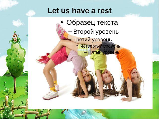 Let ushave a rest
