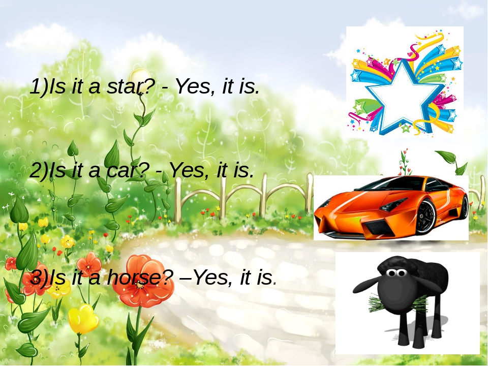 1)Is it a star? - Yes, it is. 2)Is it a car? - Yes, it is. 3)Is it a horse? –...