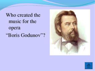 "Who created the music for the opera ""Boris Godunov""?"