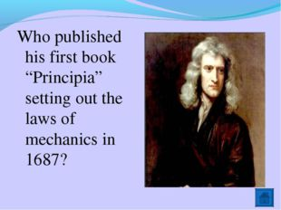 """Who published his first book """"Principia"""" setting out the laws of mechanics in"""