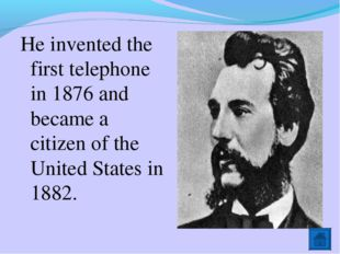 He invented the first telephone in 1876 and became a citizen of the United St