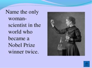 Name the only woman-scientist in the world who became a Nobel Prize winner tw