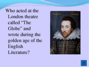 """Who acted at the London theatre called """"The Globe"""" and wrote during the golde"""