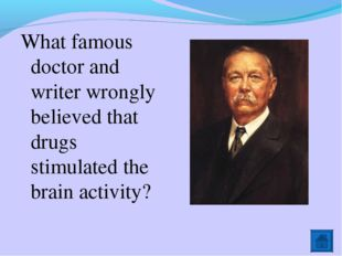 What famous doctor and writer wrongly believed that drugs stimulated the brai