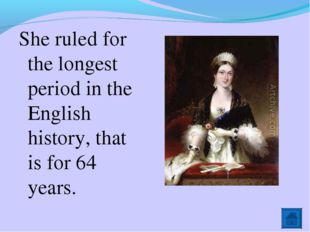 She ruled for the longest period in the English history, that is for 64 years.