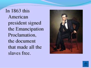 In 1863 this American president signed the Emancipation Proclamation, the doc