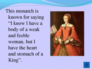 """This monarch is known for saying """"I know I have a body of a weak and feeble w"""