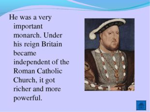 He was a very important monarch. Under his reign Britain became independent o