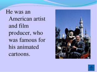 He was an American artist and film producer, who was famous for his animated