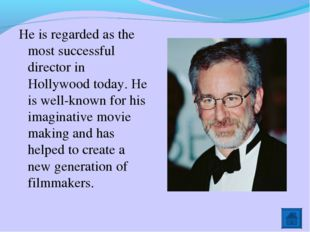 He is regarded as the most successful director in Hollywood today. He is well