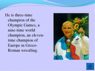 He is three-time champion of the Olympic Games, a nine-time world champion, a