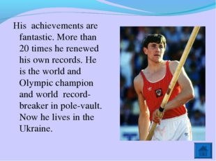 His achievements are fantastic. More than 20 times he renewed his own records