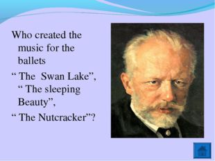 """Who created the music for the ballets """" The Swan Lake"""", """" The sleeping Beauty"""