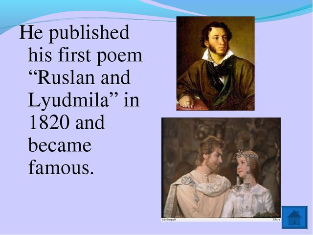 """He published his first poem """"Ruslan and Lyudmila"""" in 1820 and became famous."""