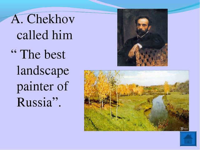 """A. Chekhov called him """" The best landscape painter of Russia""""."""