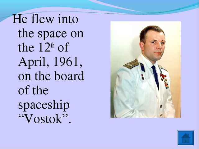 He flew into the space on the 12th of April, 1961, on the board of the spaces...