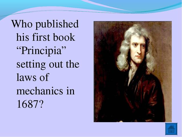 """Who published his first book """"Principia"""" setting out the laws of mechanics in..."""