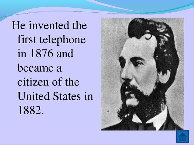 He invented the first telephone in 1876 and became a citizen of the United St...