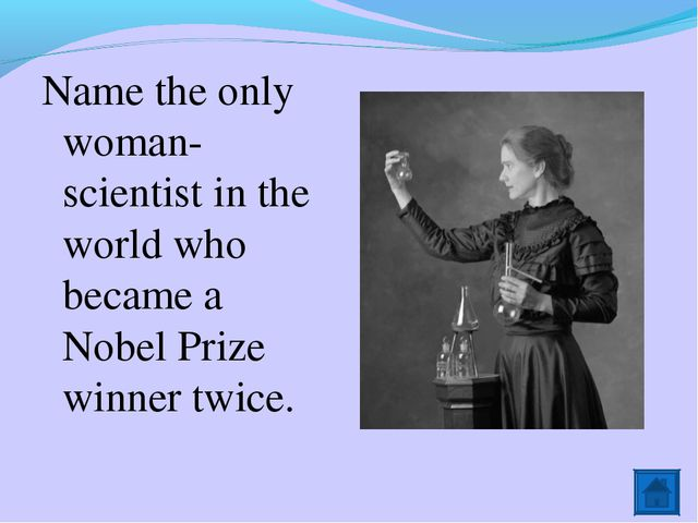 Name the only woman-scientist in the world who became a Nobel Prize winner tw...