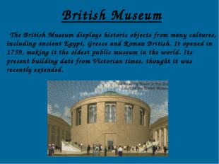 British Museum The British Museum displays historic objects from many culture