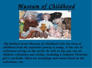 Museum of Childhood The Bethnal Green Museum of Childhood tells the story of