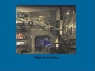 Museum machines