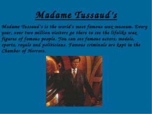 Madame Tussaud's Madame Tussaud's is the world's most famous wax museum. Ever