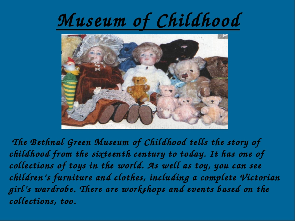 Museum of Childhood The Bethnal Green Museum of Childhood tells the story of...