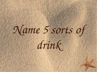 Name 5 sorts of drink