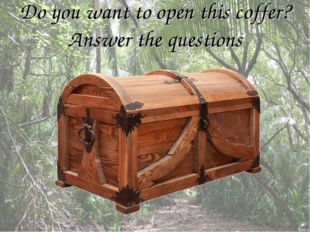 Do you want to open this coffer? Answer the questions