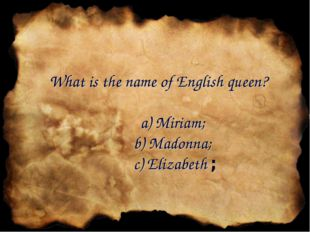 What is the name of English queen? a) Miriam; b) Madonna; c) Elizabeth ;