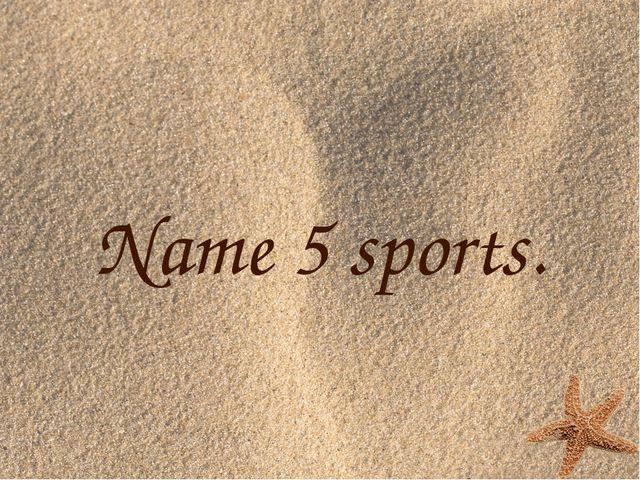 Name 5 sports.